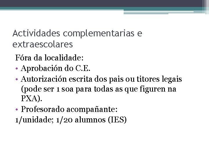 Actividades complementarias e extraescolares Fóra da localidade: • Aprobación do C. E. • Autorización