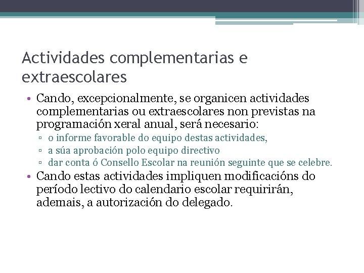 Actividades complementarias e extraescolares • Cando, excepcionalmente, se organicen actividades complementarias ou extraescolares non