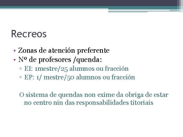 Recreos • Zonas de atención preferente • Nº de profesores /quenda: ▫ EI: 1