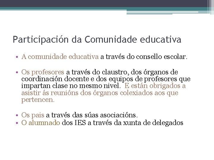 Participación da Comunidade educativa • A comunidade educativa a través do consello escolar. •