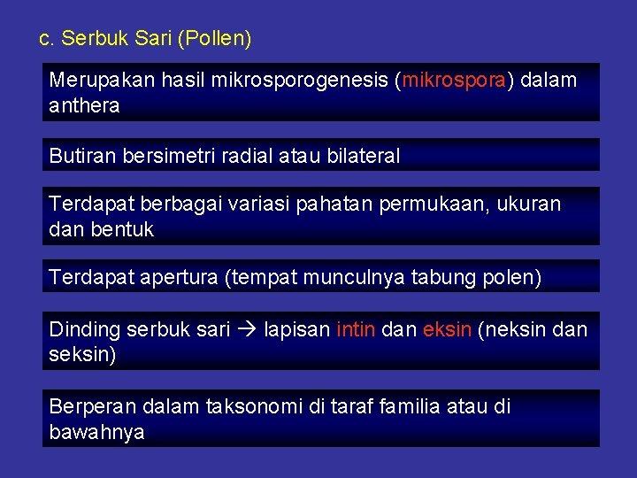 c. Serbuk Sari (Pollen) Merupakan hasil mikrosporogenesis (mikrospora) dalam anthera Butiran bersimetri radial atau