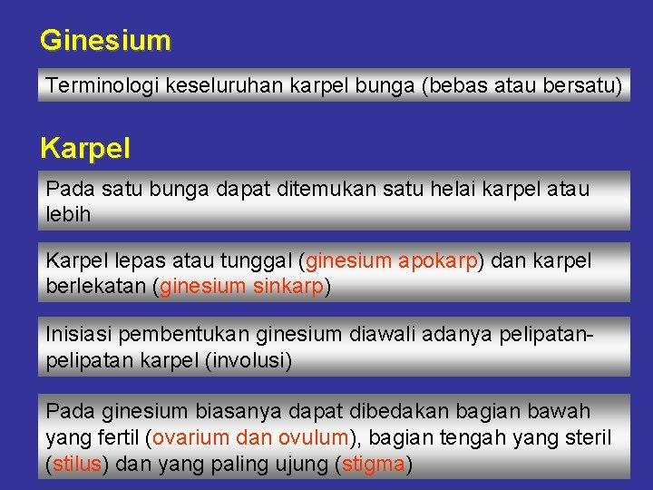 Ginesium Terminologi keseluruhan karpel bunga (bebas atau bersatu) Karpel Pada satu bunga dapat ditemukan