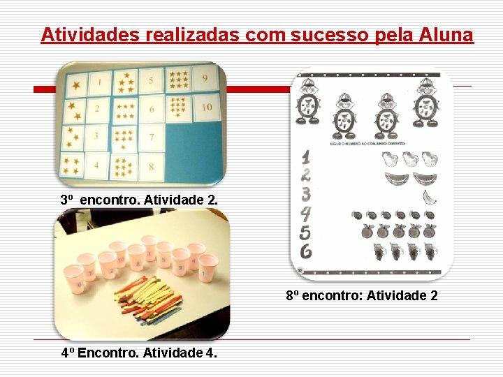 Atividades realizadas com sucesso pela Aluna 3º encontro. Atividade 2. 8º encontro: Atividade 2