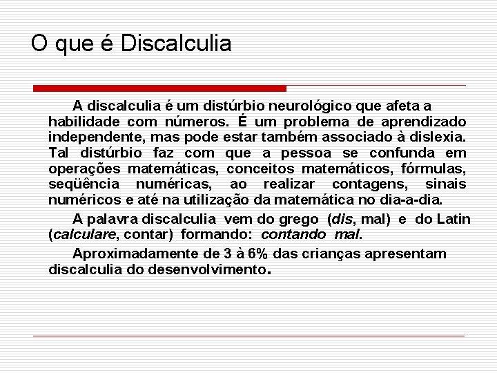 O que é Discalculia A discalculia é um distúrbio neurológico que afeta a habilidade