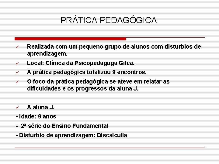 PRÁTICA PEDAGÓGICA ü Realizada com um pequeno grupo de alunos com distúrbios de aprendizagem.