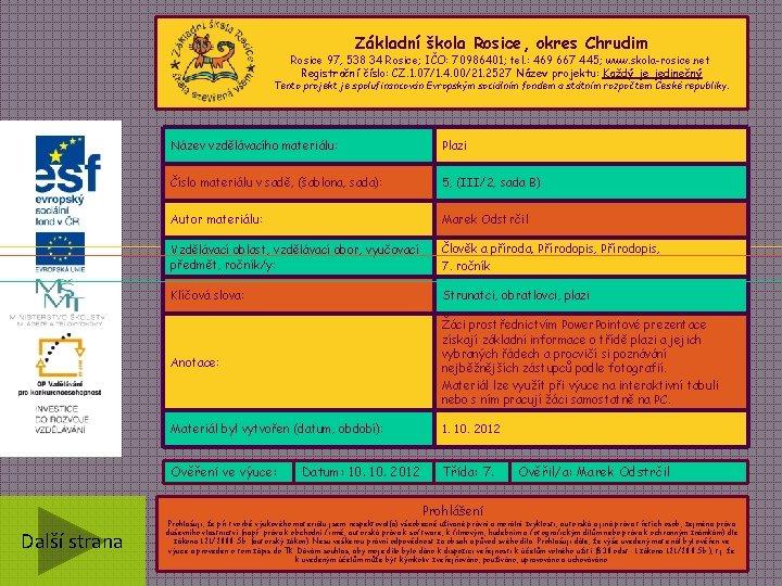 Základní škola Rosice, okres Chrudim Rosice 97, 538 34 Rosice; IČO: 70986401; tel. :
