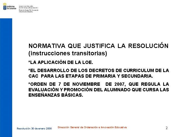 NORMATIVA QUE JUSTIFICA LA RESOLUCIÓN (instrucciones transitorias) *LA APLICACIÓN DE LA LOE. *EL DESARROLLO