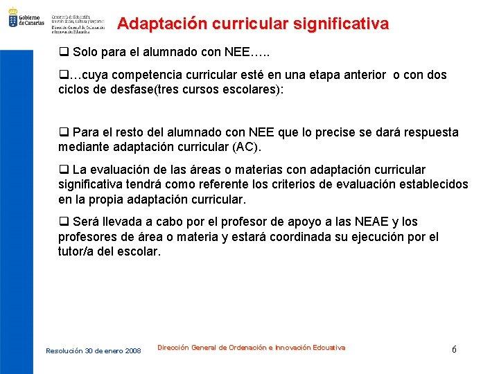 Adaptación curricular significativa q Solo para el alumnado con NEE…. . q…cuya competencia curricular