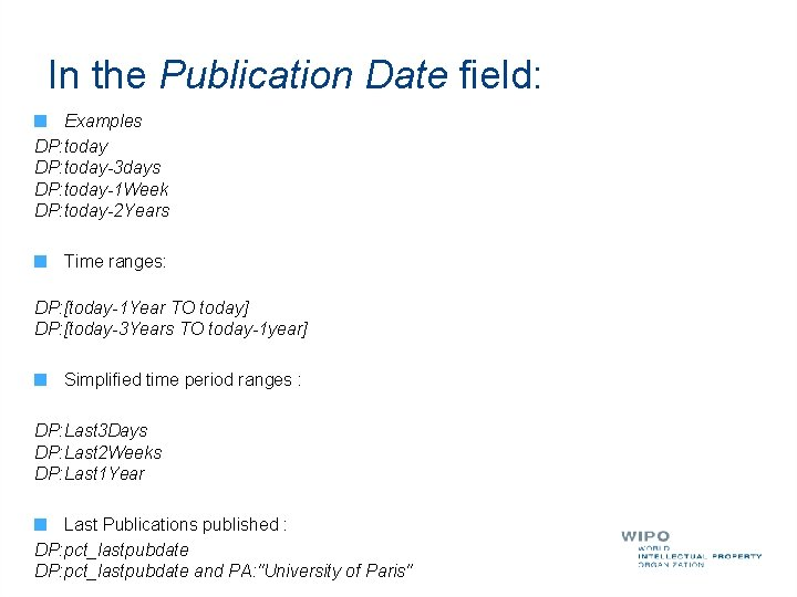 In the Publication Date field: Examples DP: today-3 days DP: today-1 Week DP: today-2