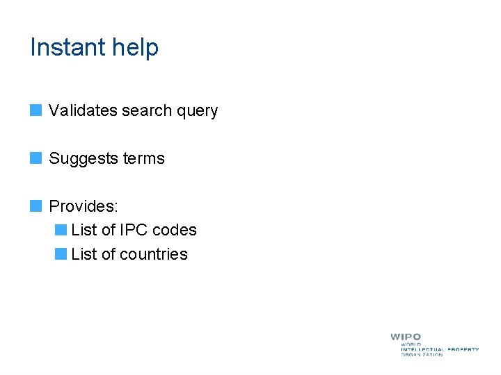 Instant help Validates search query Suggests terms Provides: List of IPC codes List of