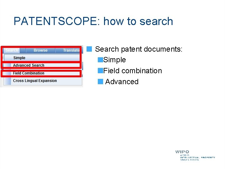 PATENTSCOPE: how to search Search patent documents: Simple Field combination Advanced