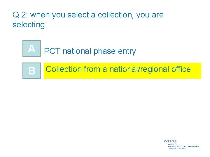 Q 2: when you select a collection, you are selecting: A PCT national phase