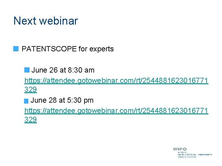 Next webinar PATENTSCOPE for experts June 26 at 8: 30 am https: //attendee. gotowebinar.