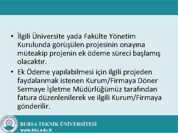 • İlgili Üniversite yada Fakülte Yönetim Kurulunda görüşülen projesinin onayına müteakip projenin ek