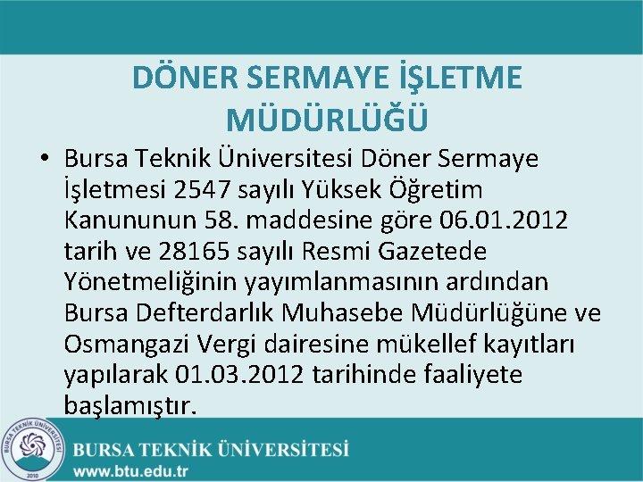 DÖNER SERMAYE İŞLETME MÜDÜRLÜĞÜ • Bursa Teknik Üniversitesi Döner Sermaye İşletmesi 2547 sayılı Yüksek