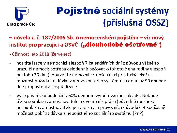 Pojistné sociální systémy (příslušná OSSZ) – novela z. č. 187/2006 Sb. o nemocenském pojištění