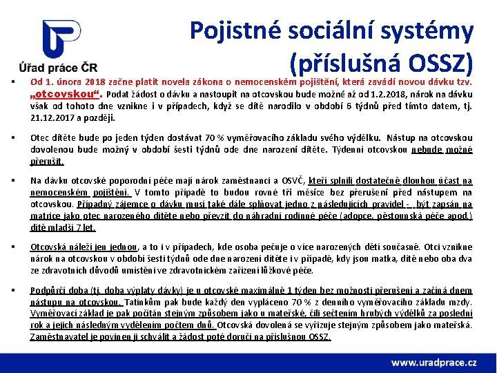 § Pojistné sociální systémy (příslušná OSSZ) Od 1. února 2018 začne platit novela zákona