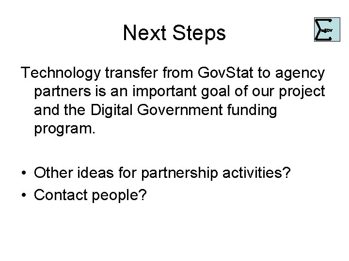 Next Steps . gov Technology transfer from Gov. Stat to agency partners is an