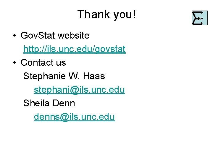 Thank you! • Gov. Stat website http: //ils. unc. edu/govstat • Contact us Stephanie