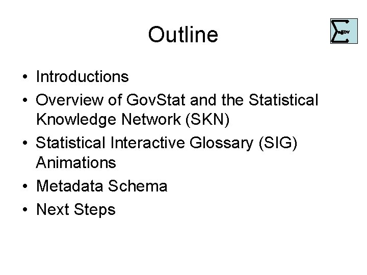 Outline • Introductions • Overview of Gov. Stat and the Statistical Knowledge Network (SKN)