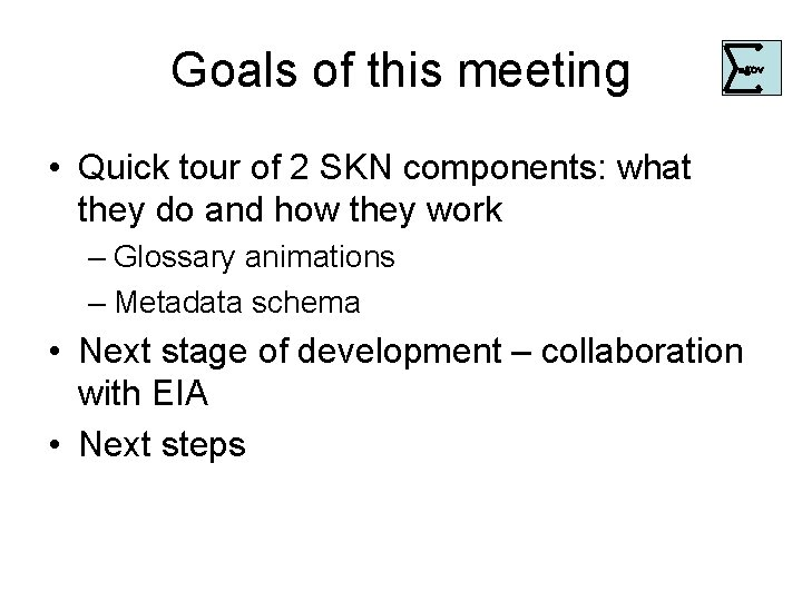 Goals of this meeting . • Quick tour of 2 SKN components: what they