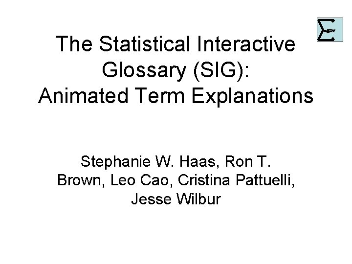 The Statistical Interactive Glossary (SIG): Animated Term Explanations Stephanie W. Haas, Ron T. Brown,