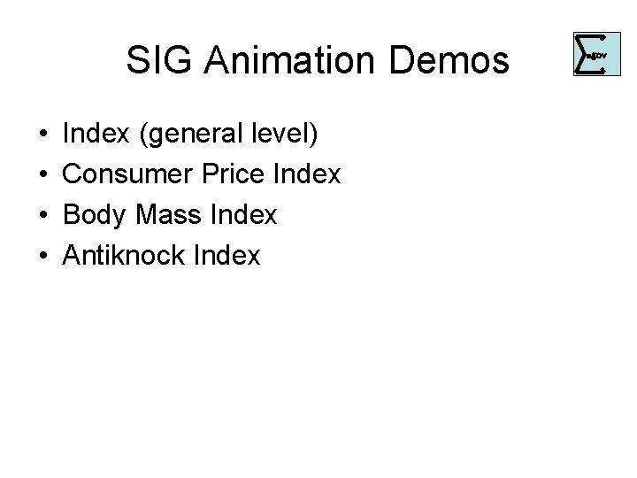 SIG Animation Demos • • Index (general level) Consumer Price Index Body Mass Index
