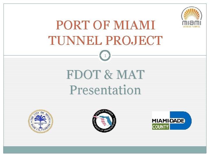 PORT OF MIAMI TUNNEL PROJECT 1 FDOT & MAT Presentation