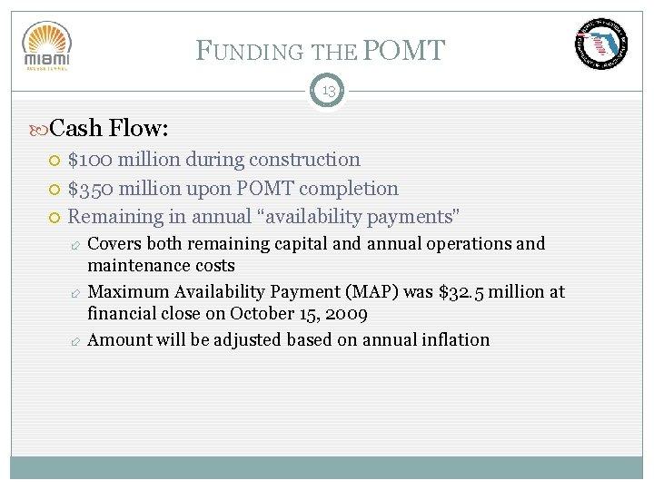 FUNDING THE POMT 13 Cash Flow: $100 million during construction $350 million upon POMT