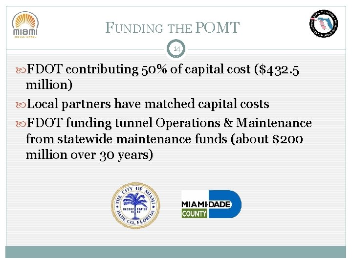 FUNDING THE POMT 14 FDOT contributing 50% of capital cost ($432. 5 million) Local
