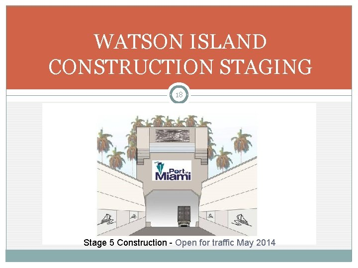 WATSON ISLAND CONSTRUCTION STAGING 18 Stage 5 Construction - Open for traffic May 2014