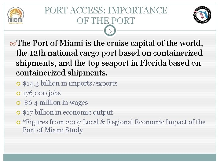 PORT ACCESS: IMPORTANCE OF THE PORT 3 The Port of Miami is the cruise