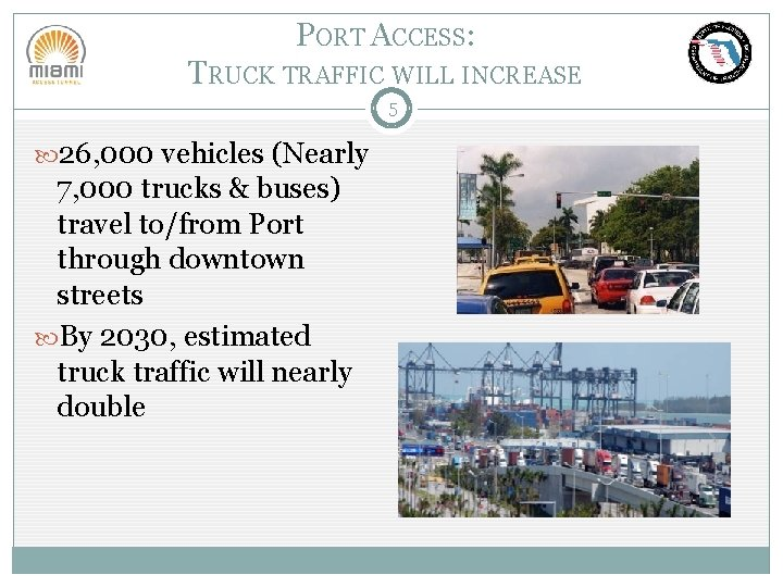 PORT ACCESS: TRUCK TRAFFIC WILL INCREASE 5 26, 000 vehicles (Nearly 7, 000 trucks