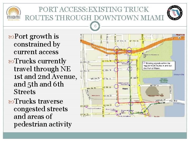 PORT ACCESS: EXISTING TRUCK ROUTES THROUGH DOWNTOWN MIAMI 6 Port growth is constrained by