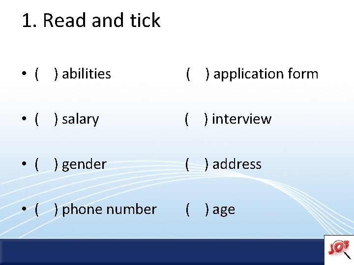 1. Read and tick • ( ) abilities ( ) application form • (
