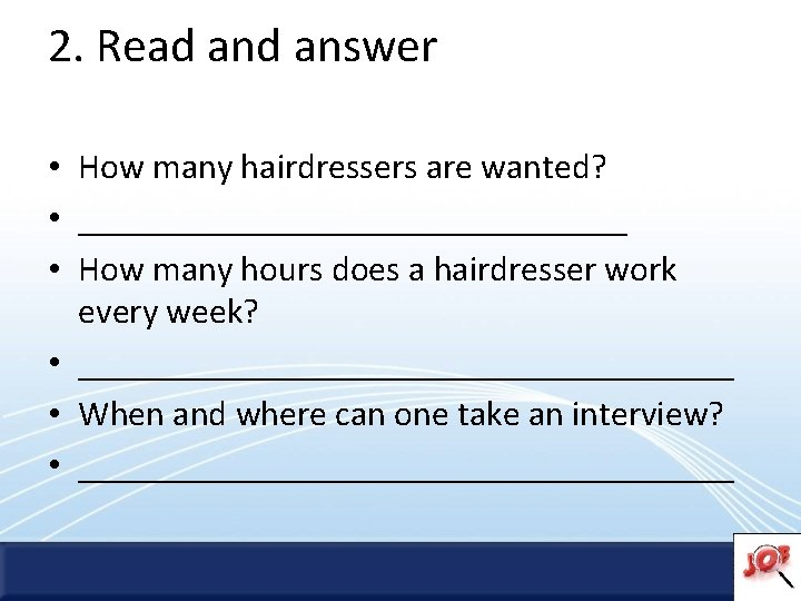 2. Read answer • How many hairdressers are wanted? • ________________ • How many