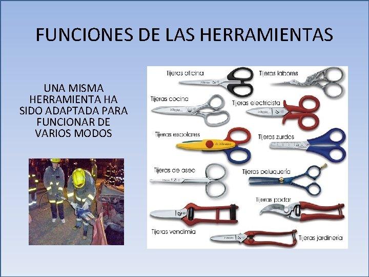 FUNCIONES DE LAS HERRAMIENTAS UNA MISMA HERRAMIENTA HA SIDO ADAPTADA PARA FUNCIONAR DE VARIOS