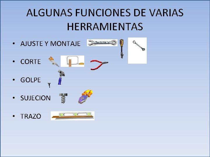 ALGUNAS FUNCIONES DE VARIAS HERRAMIENTAS • AJUSTE Y MONTAJE • CORTE • GOLPE •