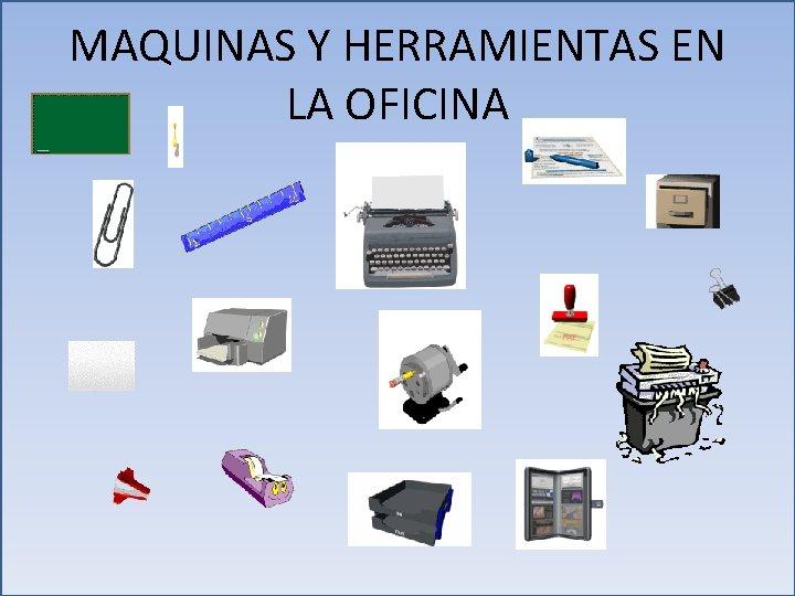 MAQUINAS Y HERRAMIENTAS EN LA OFICINA