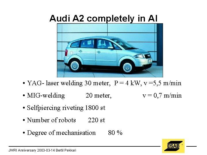 Audi A 2 completely in Al • YAG- laser welding 30 meter, P =