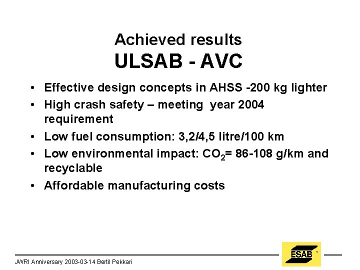 Achieved results ULSAB - AVC • Effective design concepts in AHSS -200 kg lighter
