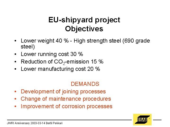 EU-shipyard project Objectives • Lower weight 40 % - High strength steel (690 grade