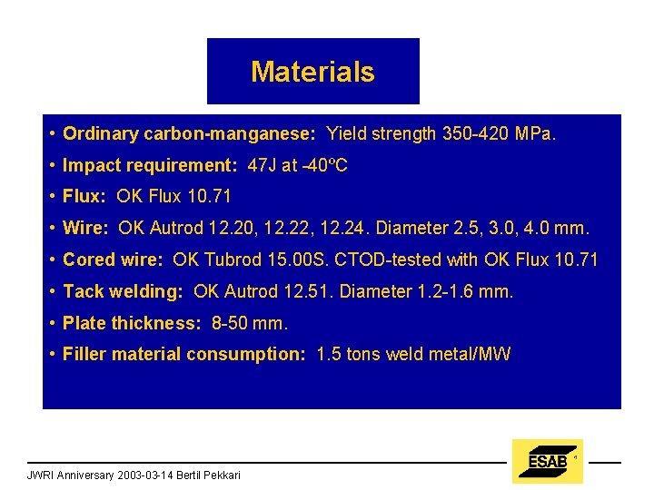 Materials • Ordinary carbon-manganese: Yield strength 350 -420 MPa. • Impact requirement: 47 J