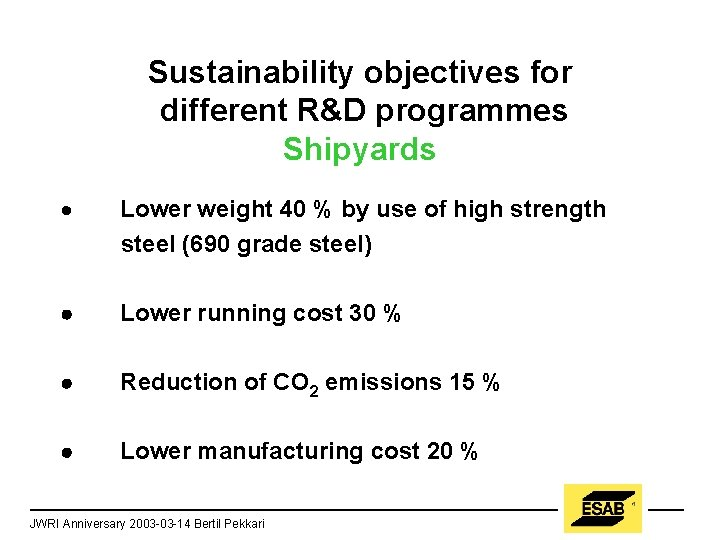 Sustainability objectives for different R&D programmes Shipyards · Lower weight 40 % by use