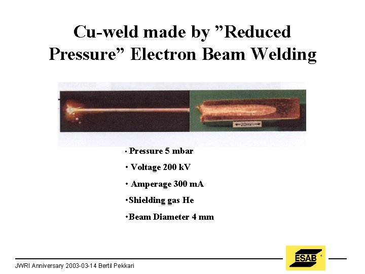 """Cu-weld made by """"Reduced Pressure"""" Electron Beam Welding • Pressure 5 mbar • Voltage"""