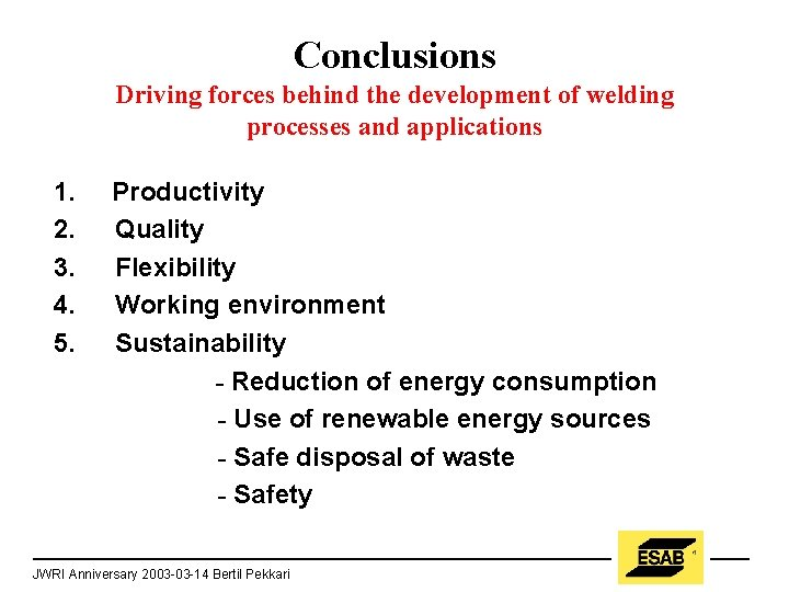 Conclusions Driving forces behind the development of welding processes and applications 1. Productivity 2.