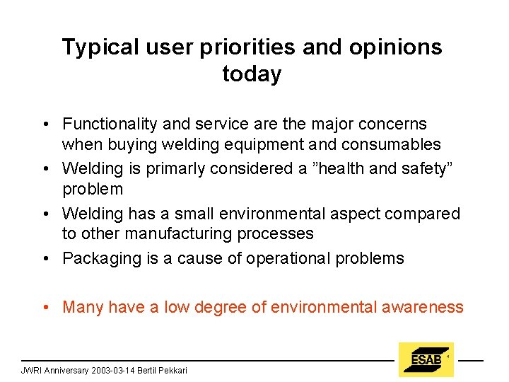 Typical user priorities and opinions today • Functionality and service are the major concerns