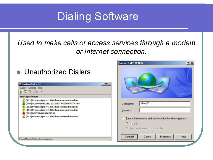 Dialing Software Used to make calls or access services through a modem or Internet