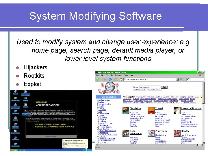 System Modifying Software Used to modify system and change user experience: e. g. home