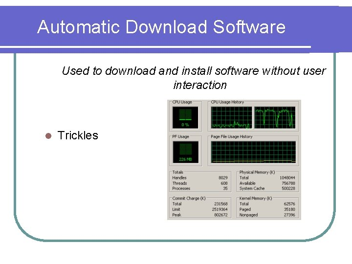 Automatic Download Software Used to download and install software without user interaction l Trickles